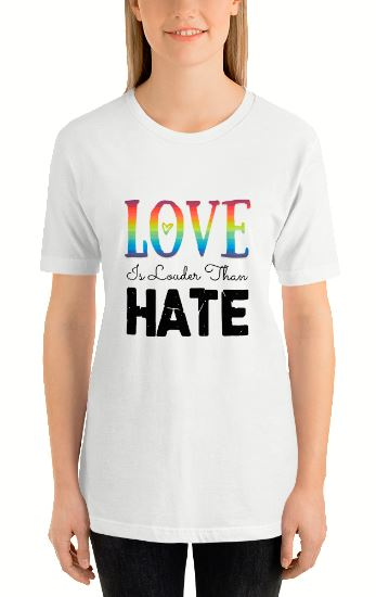 """Love Is Louder Than Hate"" T-Shirt  - Equally Younique LGBTQ Shop"