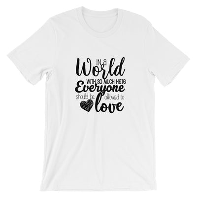 """In A World With So Much Hate"" Short-Sleeve Unisex T-Shirt White / XS - Equally Younique LGBTQ Shop"