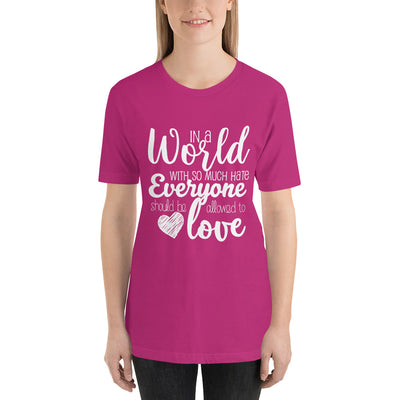 """In A World With So Much Hate"" Short-Sleeve Unisex T-Shirt Berry / S - Equally Younique LGBTQ Shop"