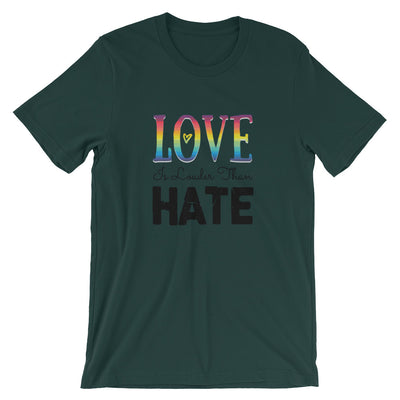 """Love Is Louder Than Hate"" T-Shirt Forest / S - Equally Younique LGBTQ Shop"