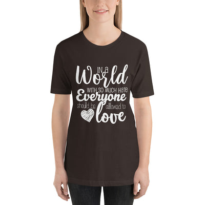 """In A World With So Much Hate"" Short-Sleeve Unisex T-Shirt Brown / S - Equally Younique LGBTQ Shop"