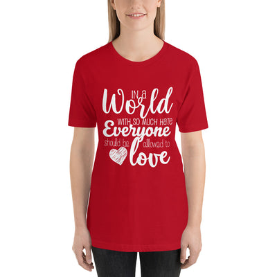"""In A World With So Much Hate"" Short-Sleeve Unisex T-Shirt Red / S - Equally Younique LGBTQ Shop"