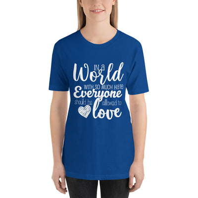"""In A World With So Much Hate"" Short-Sleeve Unisex T-Shirt True Royal / S - Equally Younique LGBTQ Shop"