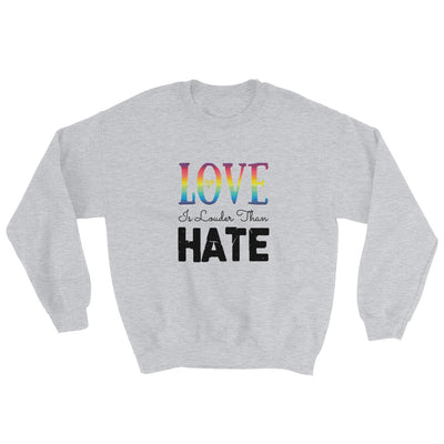 """Love Is Louder Than Hate"" Sweatshirt Sport Grey / S - Equally Younique LGBTQ Shop"