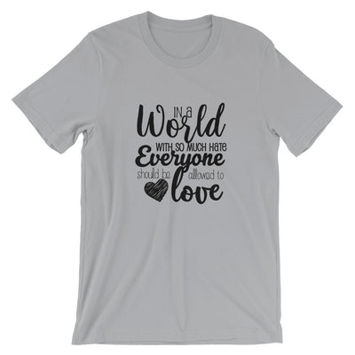 """In A World With So Much Hate"" Short-Sleeve Unisex T-Shirt Silver / S - Equally Younique LGBTQ Shop"