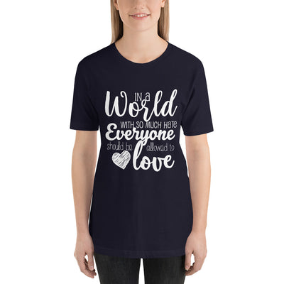 """In A World With So Much Hate"" Short-Sleeve Unisex T-Shirt Navy / XS - Equally Younique LGBTQ Shop"