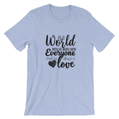 """In A World With So Much Hate"" Short-Sleeve Unisex T-Shirt Heather Blue / S - Equally Younique LGBTQ Shop"