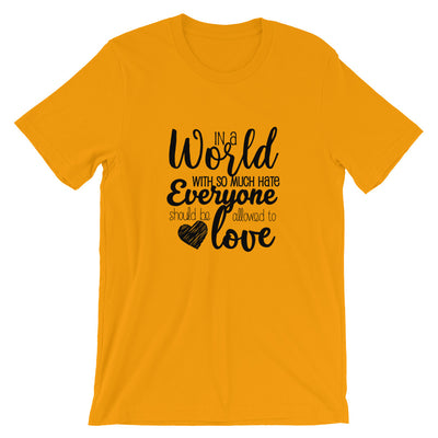 """In A World With So Much Hate"" Short-Sleeve Unisex T-Shirt Gold / S - Equally Younique LGBTQ Shop"