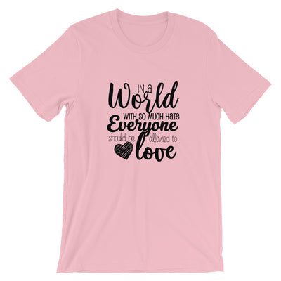 """In A World With So Much Hate"" Short-Sleeve Unisex T-Shirt Pink / S - Equally Younique LGBTQ Shop"