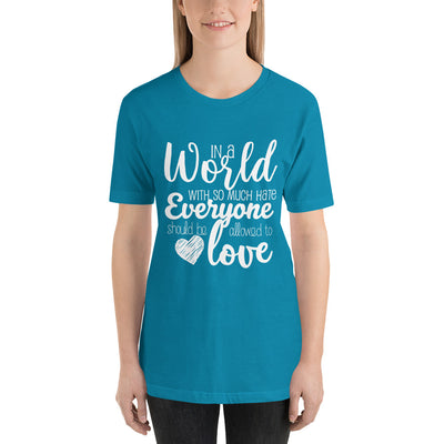 """In A World With So Much Hate"" Short-Sleeve Unisex T-Shirt Aqua / S - Equally Younique LGBTQ Shop"