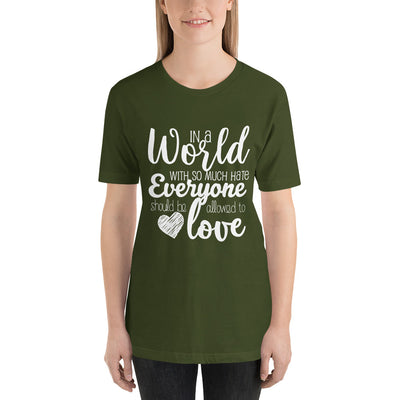 """In A World With So Much Hate"" Short-Sleeve Unisex T-Shirt Olive / S - Equally Younique LGBTQ Shop"
