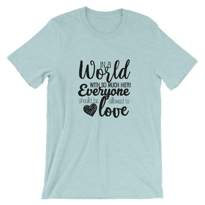 """In A World With So Much Hate"" Short-Sleeve Unisex T-Shirt Heather Prism Ice Blue / XS - Equally Younique LGBTQ Shop"