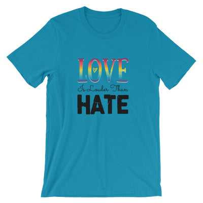 """Love Is Louder Than Hate"" T-Shirt Aqua / S - Equally Younique LGBTQ Shop"