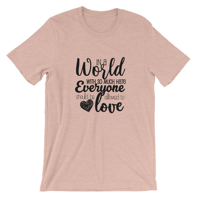 """In A World With So Much Hate"" Short-Sleeve Unisex T-Shirt Heather Prism Peach / XS - Equally Younique LGBTQ Shop"