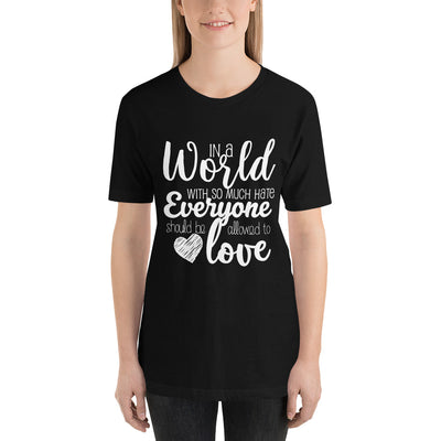 """In A World With So Much Hate"" Short-Sleeve Unisex T-Shirt Black / XS - Equally Younique LGBTQ Shop"