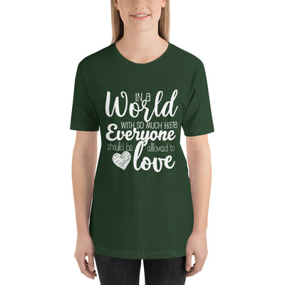 """In A World With So Much Hate"" Short-Sleeve Unisex T-Shirt Forest / S - Equally Younique LGBTQ Shop"