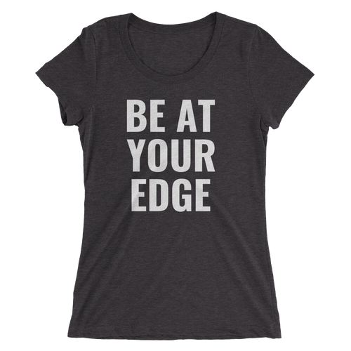 BE AT YOUR EDGE LADIES' TEE
