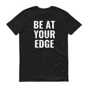 BE AT YOUR EDGE TEE
