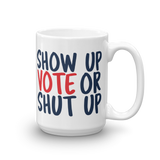 15 oz. Show up Vote or shut up white mug