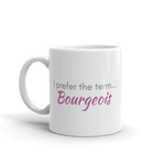 white coffee mug 11oz - I prefer the term Bourgeois