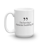 I'm having a character building day 15oz coffee mug