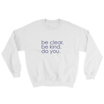 be clear. be kind. do you. - unisex sweatshirt