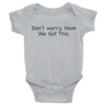 Don't worry Mom, We Got This. Gray baby one-piece bodysuit