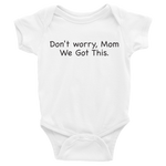 Don't worry Mom, We Got This. White baby one-piece bodysuit
