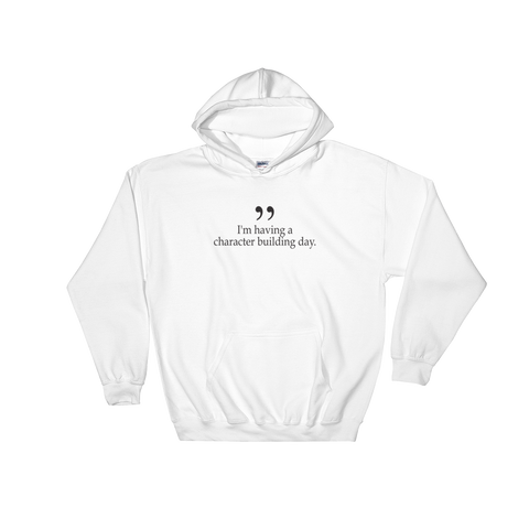 I'm having a character building day - Unisex Hooded Sweatshirt