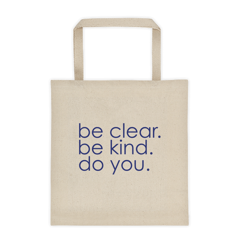 Be clear. Be kind. Do you. - Canvas Tote Bag