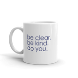 be clear. be kind. do you. - 11oz mug