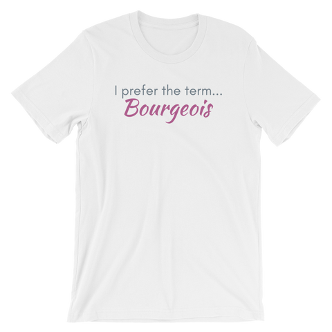 "White T-shirt - ""I prefer the term Bourgeois"""
