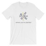Bloom Where You're Planted - Short-Sleeve Unisex T-Shirt