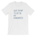Quit Tryin' to Get In My Dungarees - Short-Sleeve Unisex T-Shirt