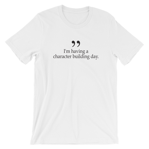 I'm having a character building day - Short-Sleeve Unisex T-Shirt