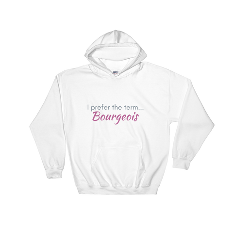 "White hoodie - ""I prefer the term bourgeois"""
