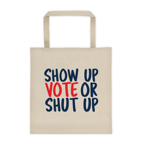 Show up Vote or shut up canvas tote bag