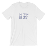 be clear. be kind. do you. - Short-Sleeve Unisex T-Shirt