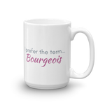 white coffee mug 15oz - I prefer the term Bourgeois