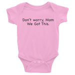 Don't worry Mom, We Got This. Pink baby one-piece bodysuit