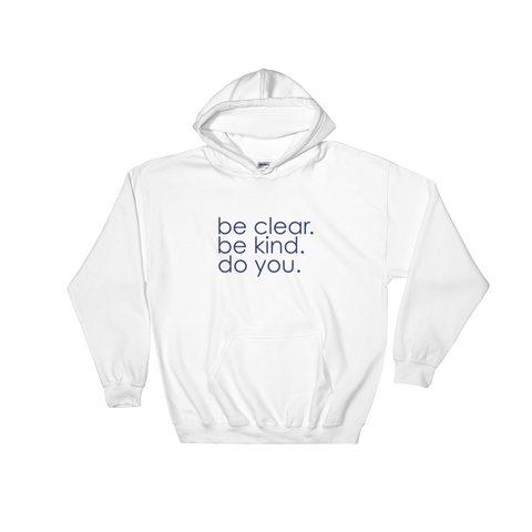 be clear. be kind. do you. white cotton hoodie