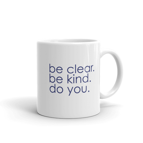 be clear. be kind. do you. - 11 oz mug