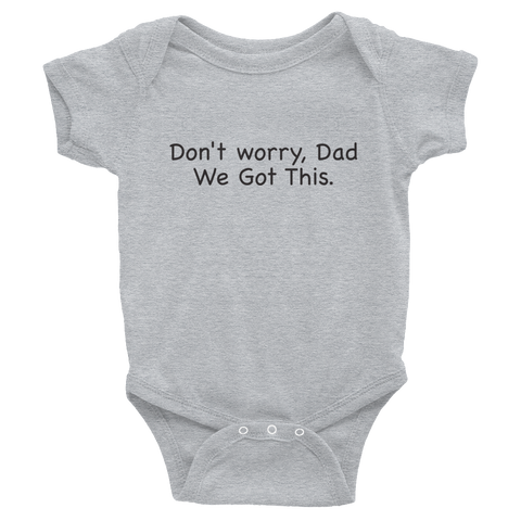 Don't worry Dad, We Got This. Gray baby one-piece bodysuit