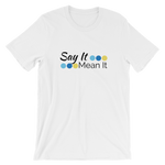 Say It Mean It - Short-Sleeve Unisex T-Shirt
