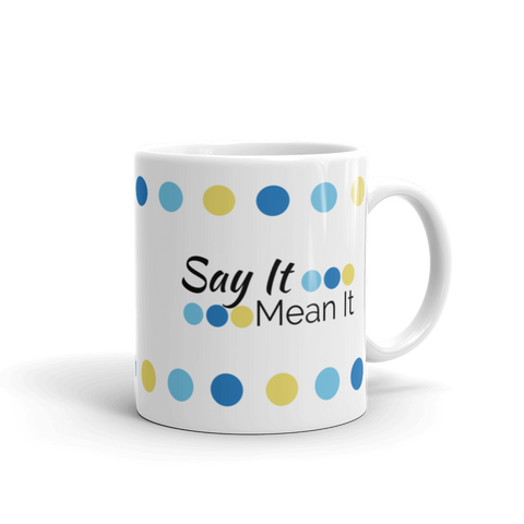 "White 11oz coffee mug - ""Say It Mean It"""