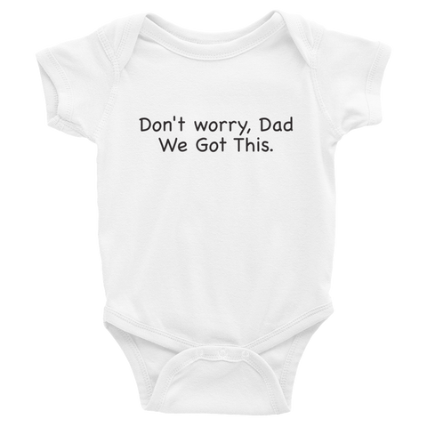 Don't worry Dad, We Got This. White baby one-piece bodysuit