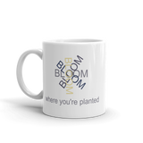"White 11oz coffee mug - ""Bloom Where You're Planted"""