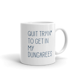 quit trying to get in my dungarees 11oz coffee mug