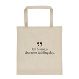 i'm having a character building day tote