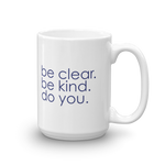 be clear. be kind. do you. - 15 oz mug
